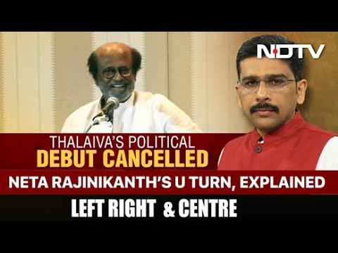 Left, Right & Centre | Rajinikanth's Political Debut Cancelled: The U-Turn Explained