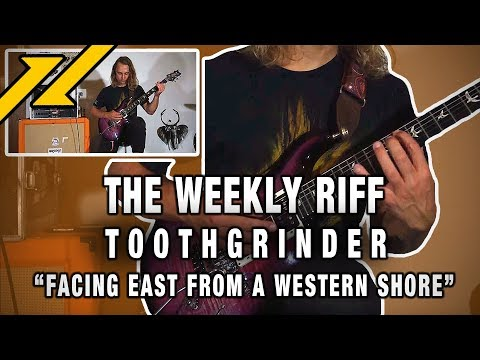 "THE WEEKLY RIFF - Toothgrinder ""Facing East From A Western Shore"""