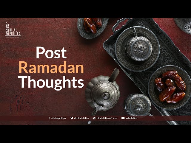 Post Ramadaan Thoughts with Dr. Bilal Philips