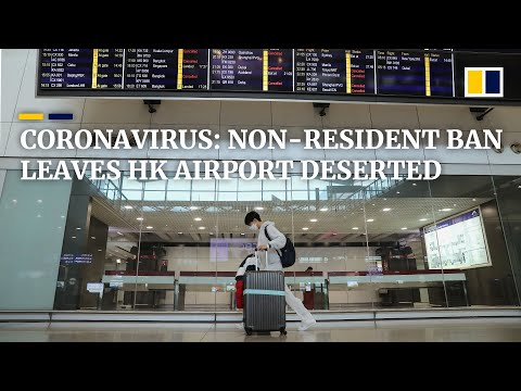 Coronavirus: ban on non-residents leaves Hong Kong airport virtually deserted