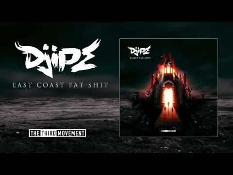 DJIPE - East Coast Fat Shit