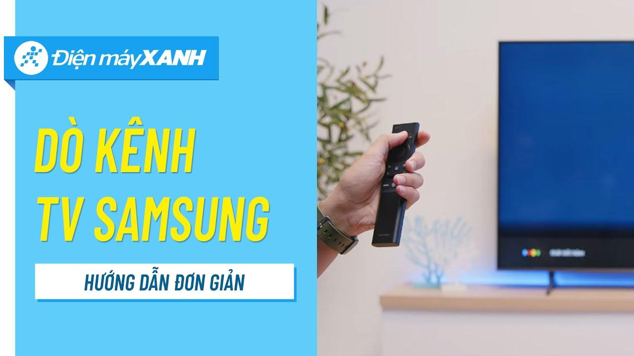 Hướng dẫn dò kênh trên Smart TV Samsung