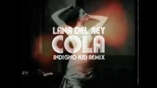 Soundcloud: https://soundcloud.com/alex-girardi/lana-del-rey-cola-indigno-kiddownload remix: http://www.4shared.com/mp3/ssx4si3s/lana_del_rey_-_cola__indigno...