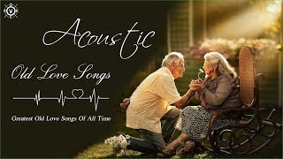 Acoustic Old Love Songs | Greatest Old Love Songs Of All Time | Beautiful Love Songs Ever