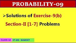 PROBABILITY-09 || EXERCISE 9(b) SECTION II [1-7] || CLASS-12 || IIT-JEE, EAMCET