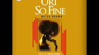 Uri So Fine By Metou-Brown Prod By The Empiror