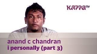 Anand C Chandran - I Personally (Part 3) - Kappa TV