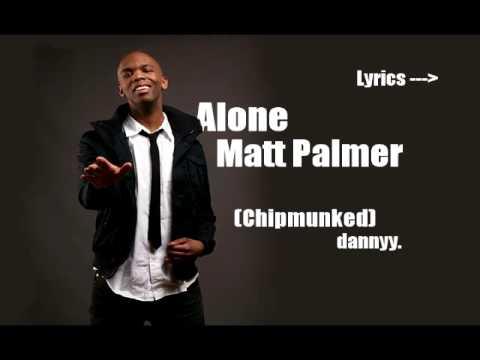 Alone - Matt Palmer (Chipmunk Version) + Lyrics