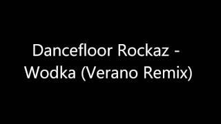 Dancefloor Rockaz - Wodka (Verano Remix)