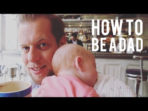 HOW TO BE A DAD!