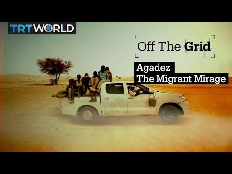 Off The Grid: Agadez - The Migrant Mirage