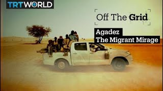Off The Grid - Agadez, The Migrant Mirage