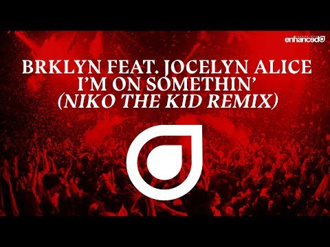 BRKLYN Feat. Jocelyn Alice - I'm On Somethin' (Niko The Kid Remix) [OUT NOW]