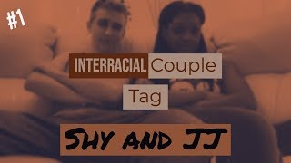 Interracial Relationships Tag # 1| Shy and JJ