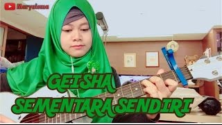 [GEISHA] Sementara Sendiri OST.SINGLE (Cover With Lirik) Marya Isma