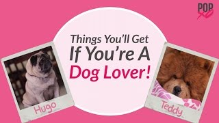 Things You'll Get If You're A Dog Lover! - POPxo Comedy