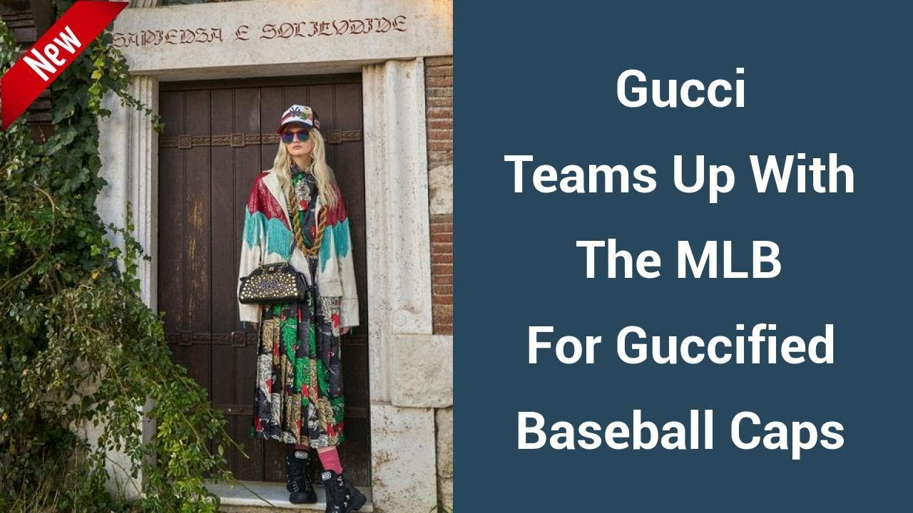 665b08f4681 Gucci Teams Up With The MLB For Guccified Baseball Caps