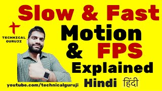 [Hindi] Slow Motion - Fast Motion - FPS Explained