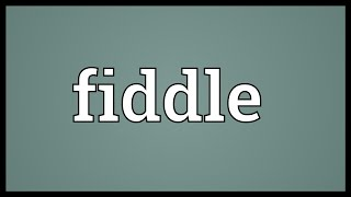 Fiddle Meaning