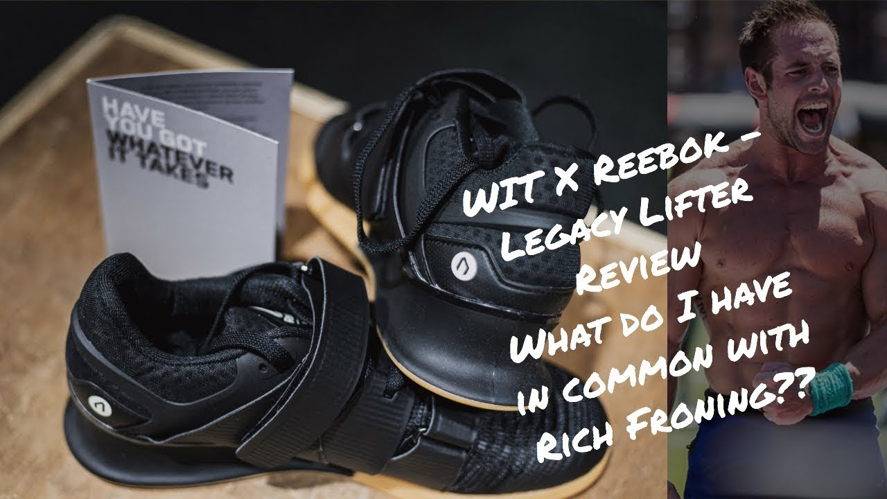 What do I have in common with Rich Froning   WIT X Reebok Legacy Lifter  Review 53801dcf0