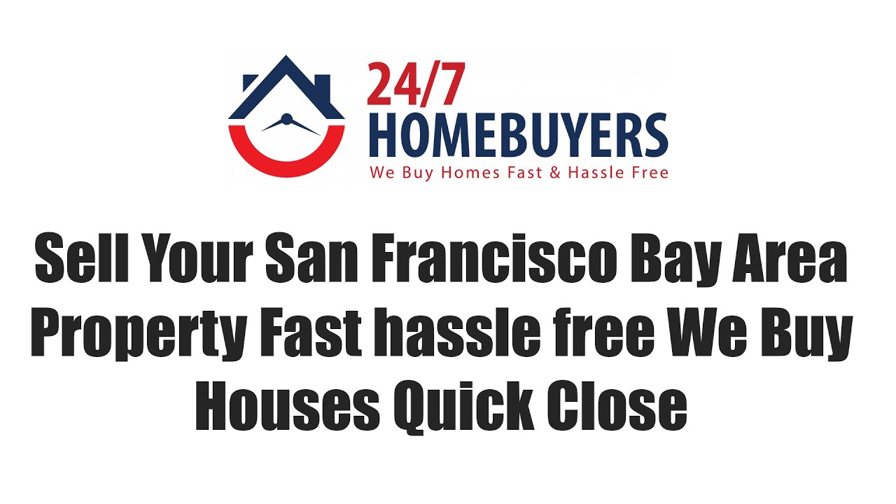 Sell Your San Francisco Bay Area Property Fast hassle free We Buy Houses Quick Close