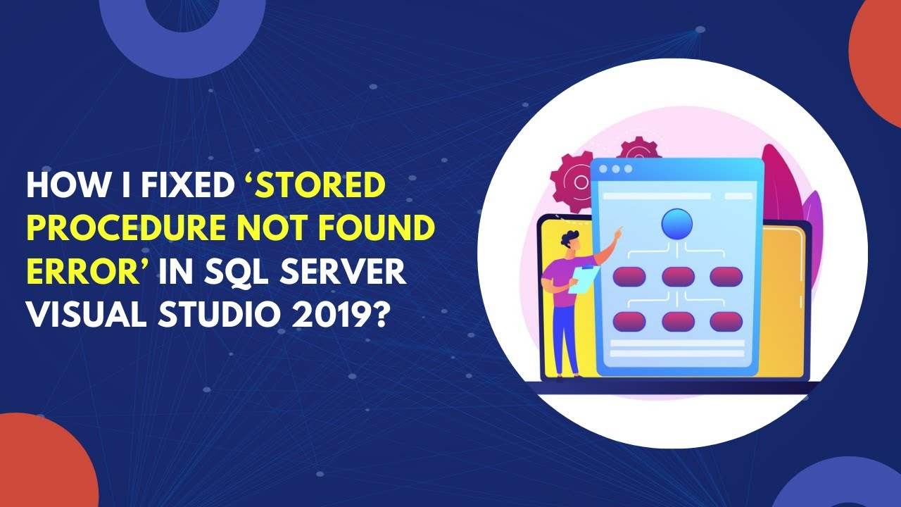 """How to Fix """"Stored Procedure Not Found Error"""" in SQL Server Visual Studio 2019