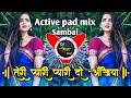 Teri pyari pyari do akhiyan dj   Active pad sambal mix dj song   Dj Shivam Kaij