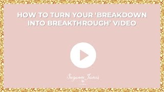 How to turn your 'BREAKDOWN into BREAKTHROUGH'