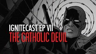 The Catholic Devil - The Ignitecast Ep. 7