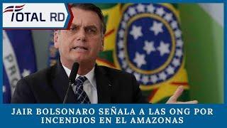 Jair Bolsonaro señala a las ONG por incendios en el Amazonas