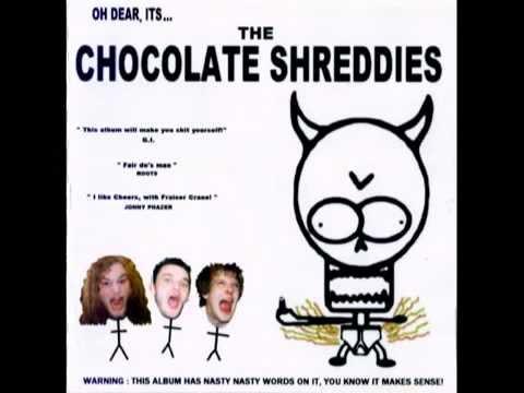 Oh dear its...The Chocolate Shreddies (full album)