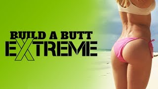 Build A Butt EXTREME is here!