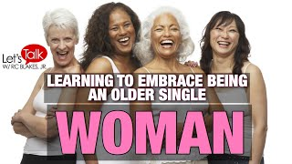 LEARNING TO EMBRACE BEING AN OLDER SINGLE WOMAN -RC BLAKES
