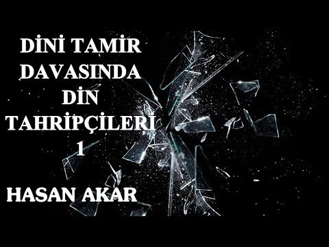 Hasan Akar - Dini Tamir Davasında Din Tahripçileri 1