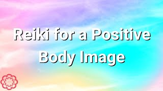 Reiki for a Positive Body Image
