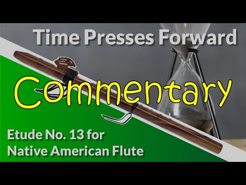 Native American Flute Etude No. 13 - Time Presses Forward - Full Commentary