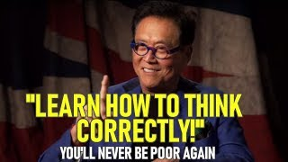 99% OF BILLIONAIRES THINK LIKE THIS! - Learn How To Think Correctly! | Robert Kiyosaki