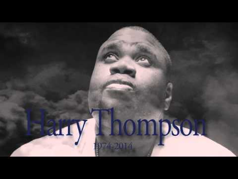 Harry Thompson... We All Miss You...