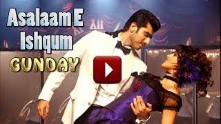 Assalam Ishqum - Gunday - Priyanka Chopra Full Song
