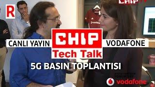 Vodafone 5G Basın Toplantısı canlı yayın tekrarı - CHIP Tech Talk