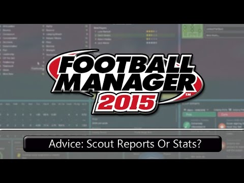 football-manager-2015-advice:-scout-report-or-stats?