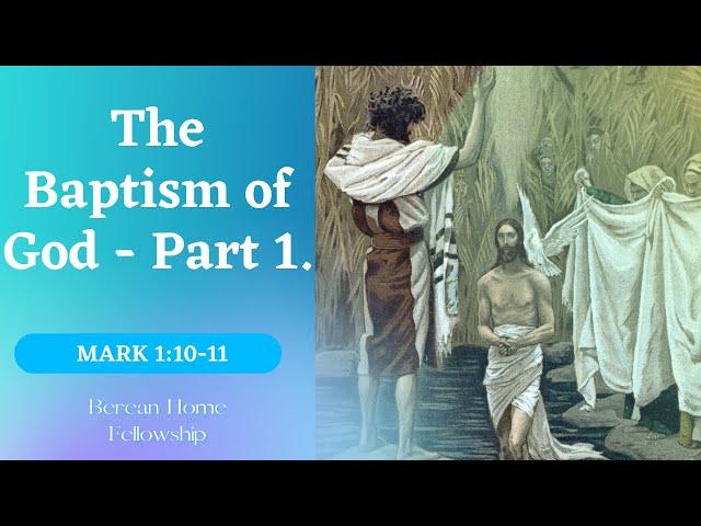 Berean Home Fellowship: The Baptism of God Part1 (Mark 1:9-10)