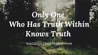 Only One Who Has Truth Within Knows Truth | Meditation