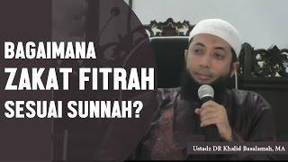 Zakat fitrah sesuai sunnah, Ustadz DR Khalid Basalamah, MA
