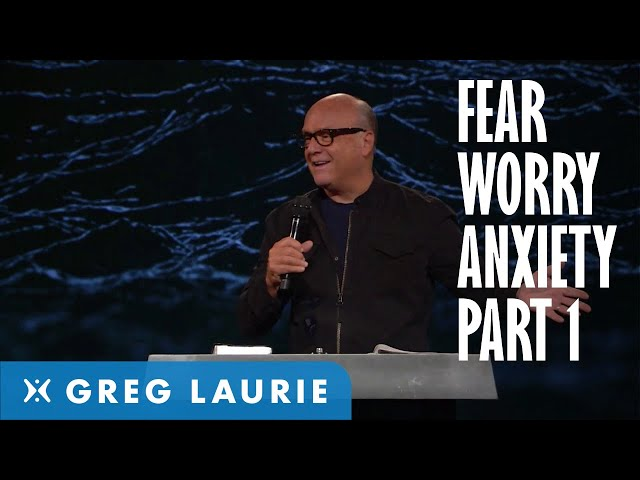 God's Answer to Fear, Worry and Anxiety, Part 1 (With Greg Laurie)