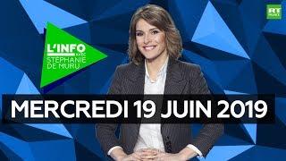 L'Info avec Stéphanie De Muru - Mercredi 19 juin 2019