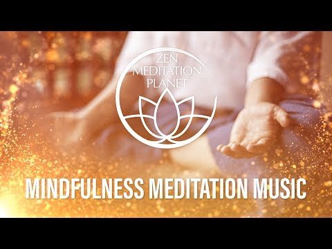 Mindfulness Meditation Music - Be Fully Present in Every Moment