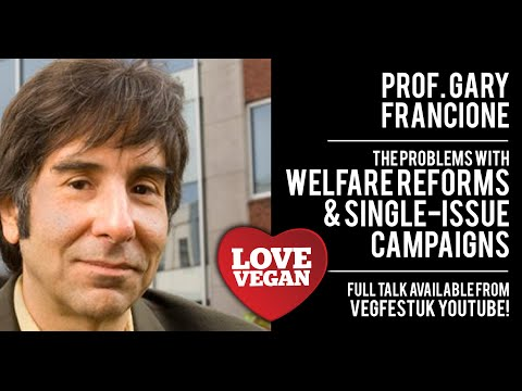 Prof. Gary L. Francione on the Problem with Welfare Reforms and Single-Issue Campaigns