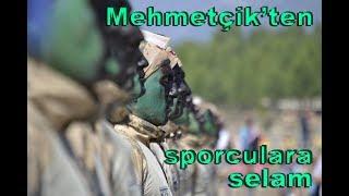 MehmetÇİk'ten Mİllİ Sporculara Selam Var