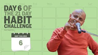 Day 6 of the 21 Day Habit Challenge by Gaur Gopal Das